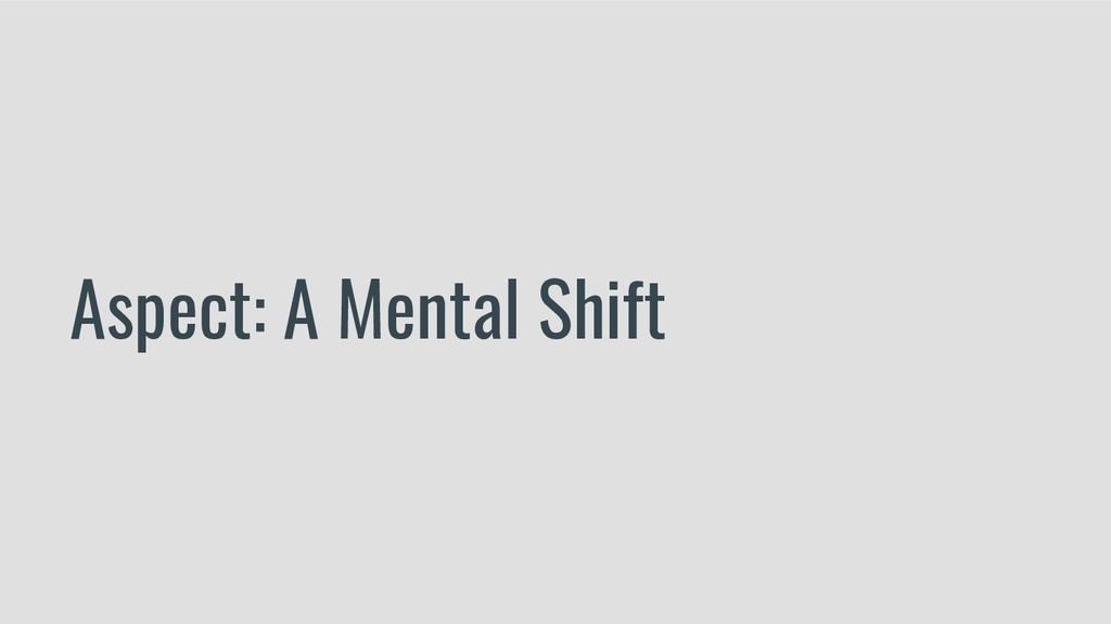 Aspect: A Mental Shift