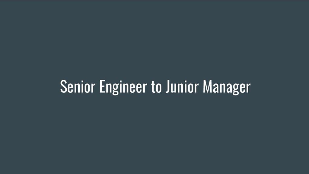 Senior Engineer to Junior Manager