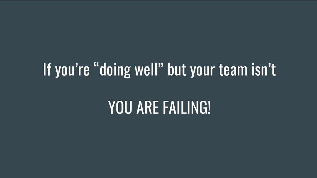 """If you're """"doing well"""" but your team isn't YOU ..."""