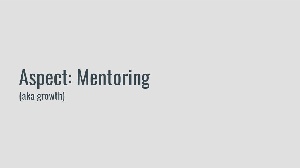 Aspect: Mentoring (aka growth)