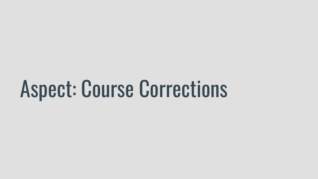 Aspect: Course Corrections