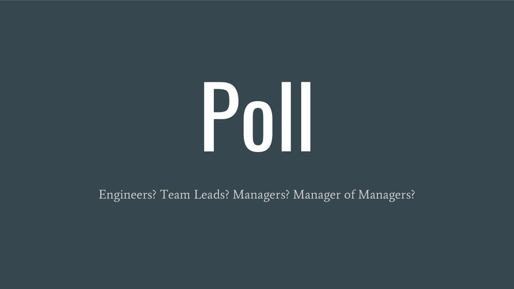 Poll Engineers? Team Leads? Managers? Manager o...