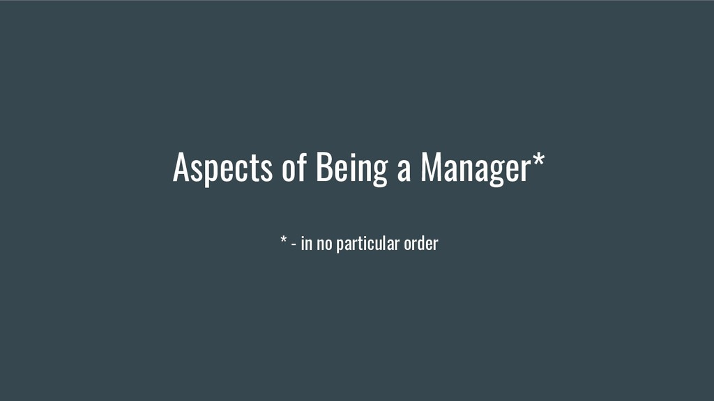 Aspects of Being a Manager* * - in no particula...
