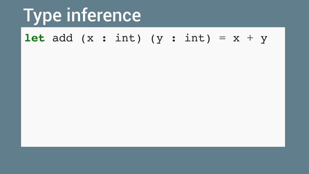 let add (x : int) (y : int) = x + y Type infere...