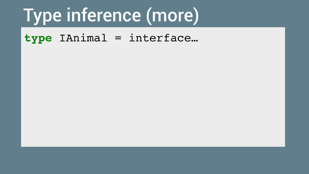 type IAnimal = interface… Type inference (more)