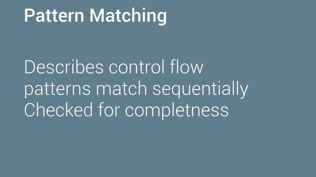 Pattern Matching Describes control flow pattern...