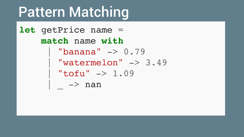 "let getPrice name = match name with   ""banana"" ..."