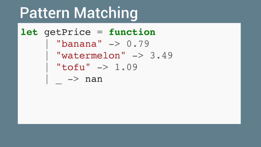 "let getPrice = function   ""banana"" -> 0.79   ""w..."