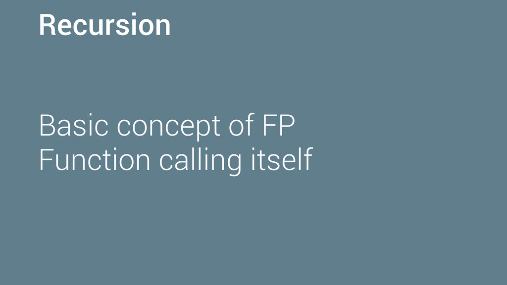 Recursion Basic concept of FP Function calling ...
