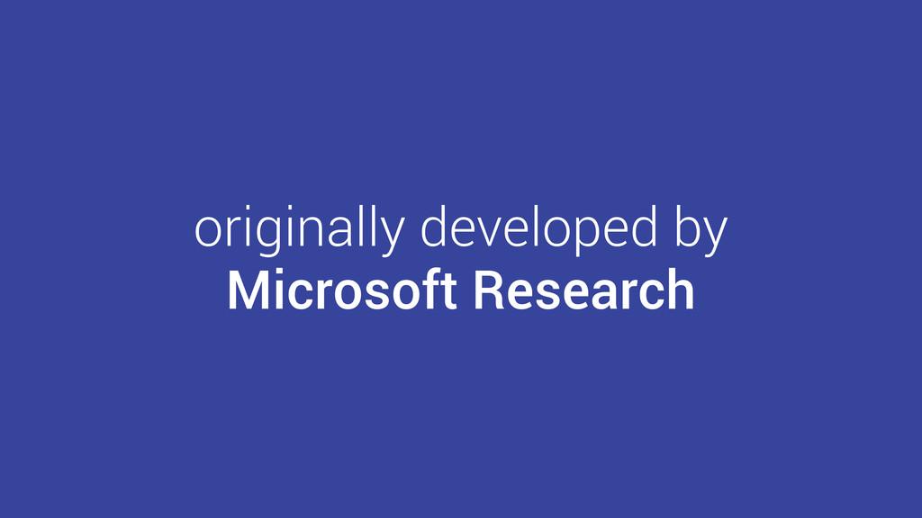 originally developed by Microsoft Research