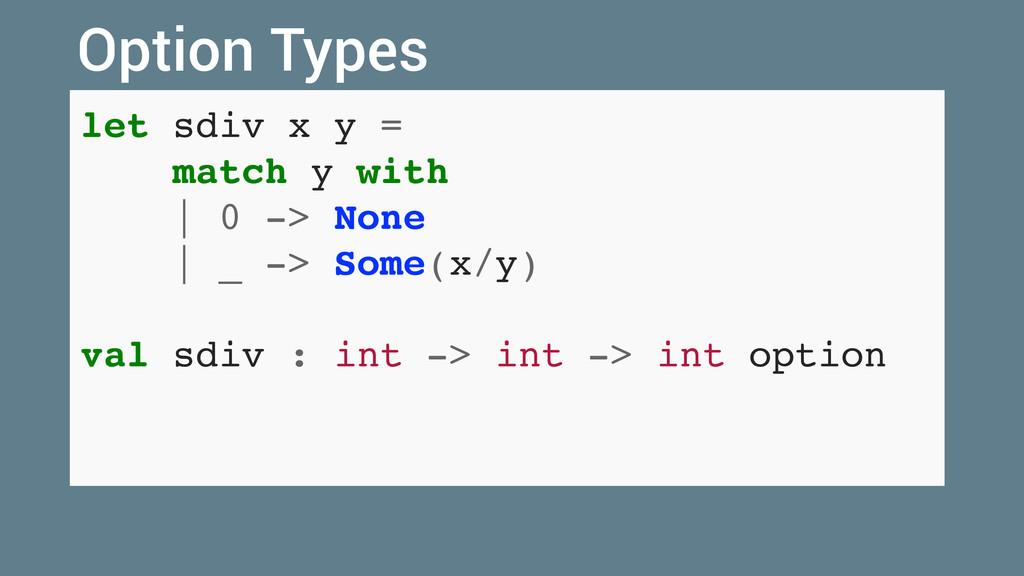 let sdiv x y = match y with   0 -> None   _ -> ...