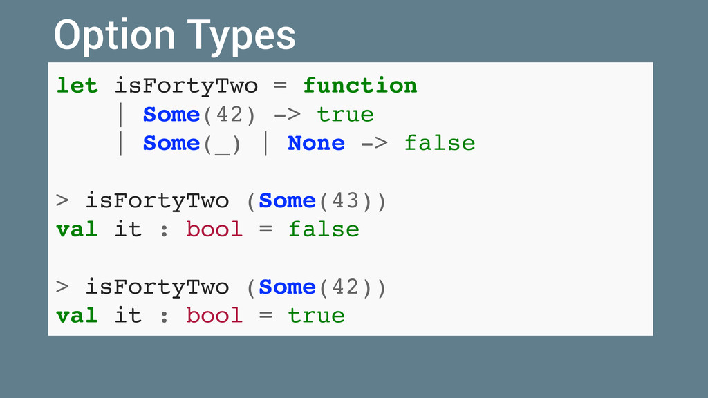 let isFortyTwo = function   Some(42) -> true   ...