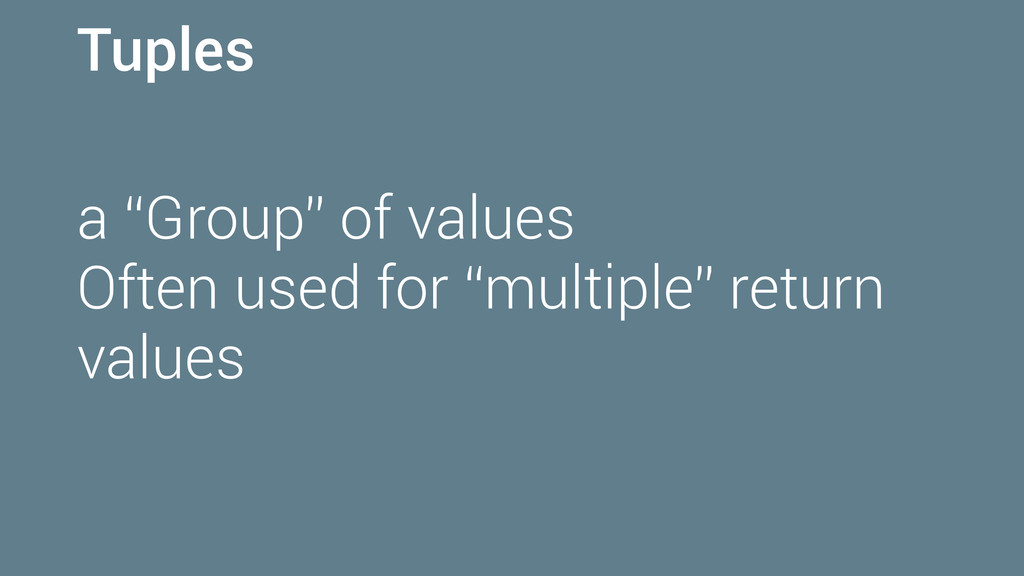"""Tuples a """"Group"""" of values Often used for """"mult..."""