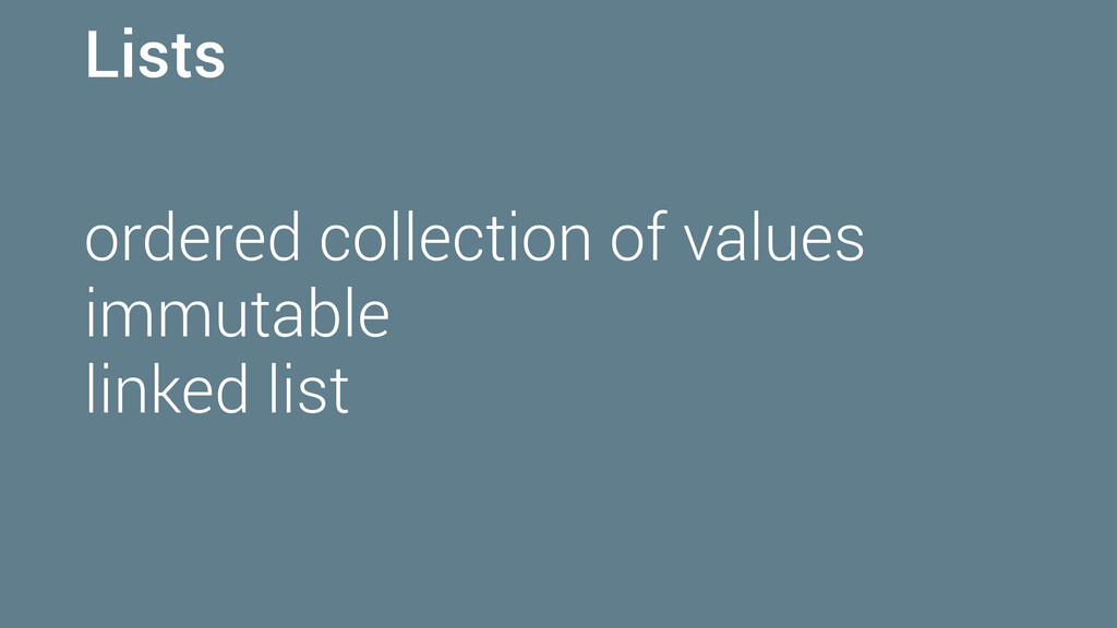 Lists ordered collection of values immutable li...