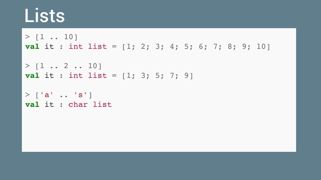 > [1 .. 10] val it : int list = [1; 2; 3; 4; 5;...