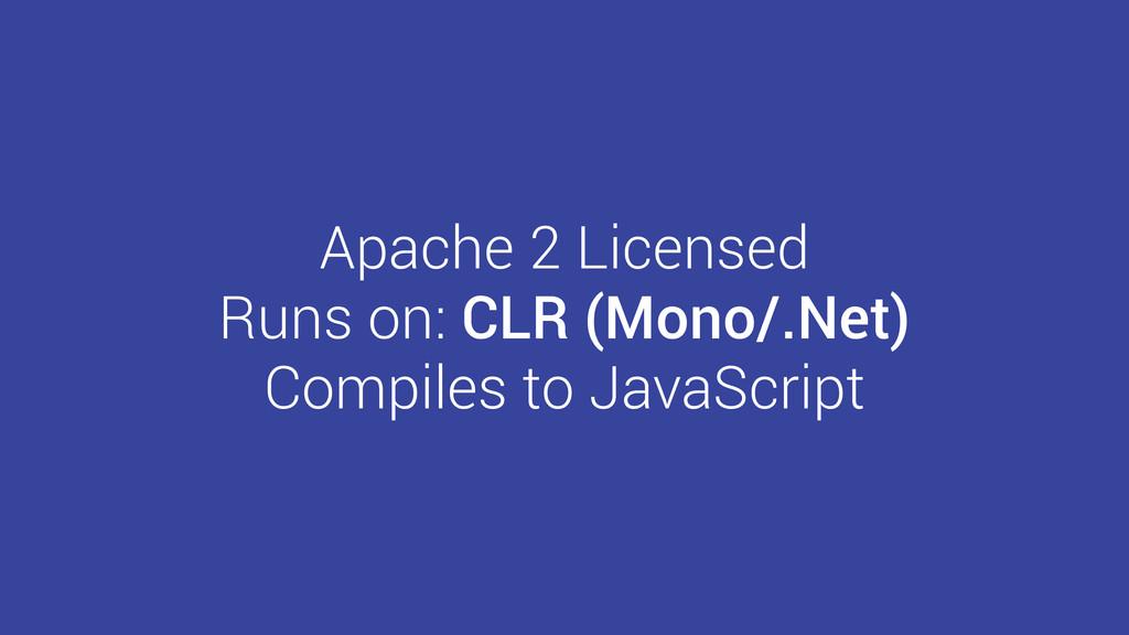 Apache 2 Licensed Runs on: CLR (Mono/.Net) Comp...