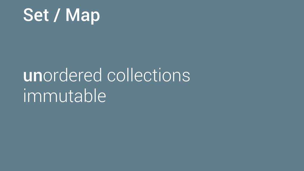 Set / Map unordered collections immutable