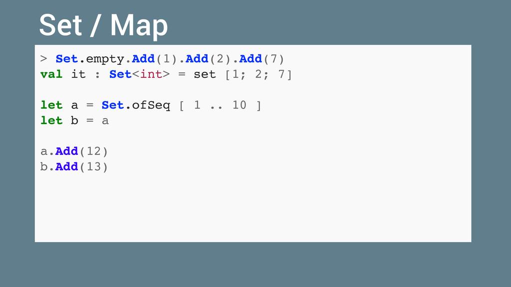 > Set.empty.Add(1).Add(2).Add(7) val it : Set<i...