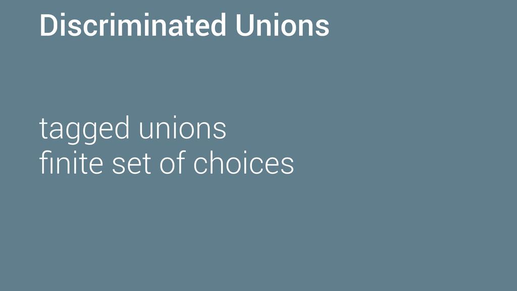 Discriminated Unions tagged unions finite set of...