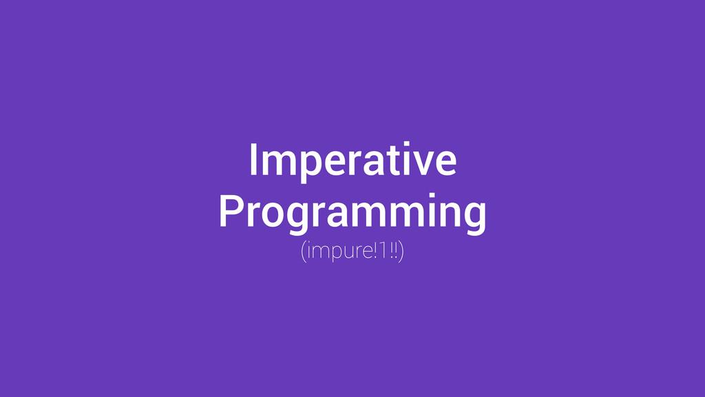 Imperative Programming (impure!1!!)