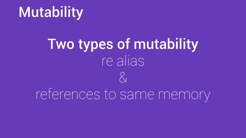 Mutability Two types of mutability re alias & r...