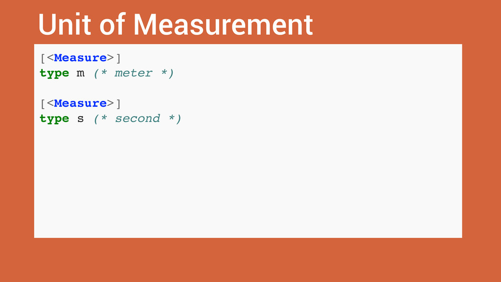 Unit of Measurement [<Measure>] type m (* meter...