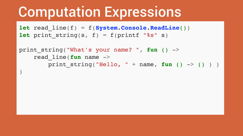 Computation Expressions let read_line(f) = f(Sy...