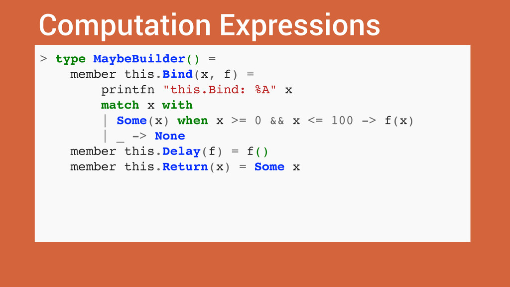 Computation Expressions > type MaybeBuilder() =...