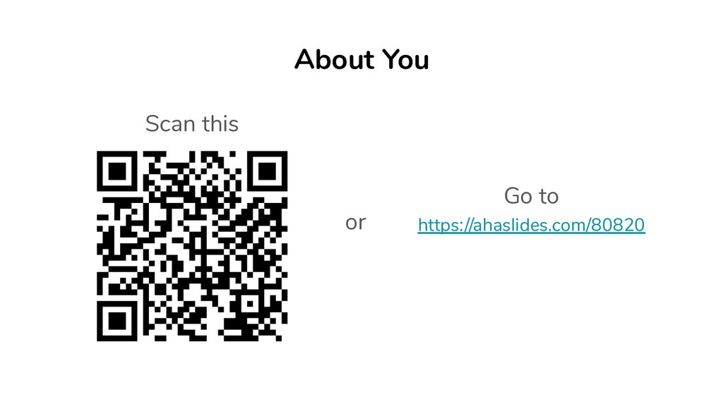 About You Go to https://ahaslides.com/80820 Sca...
