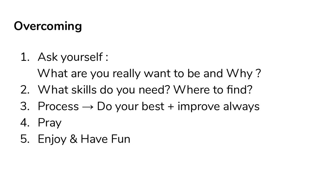 Overcoming 1. Ask yourself : What are you reall...