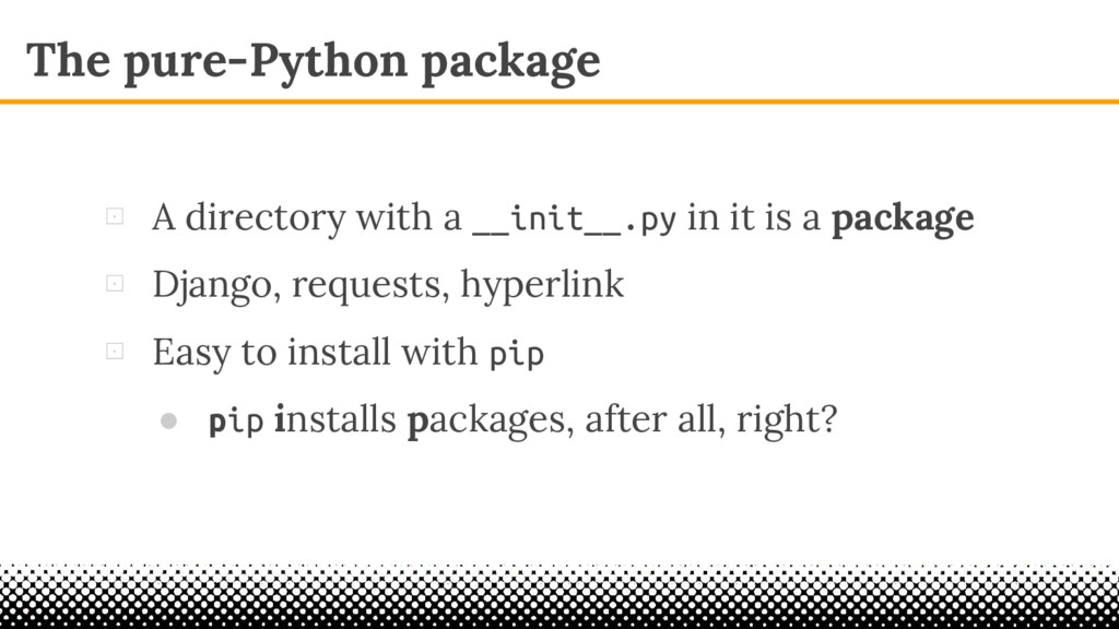 The pure-Python package ⊡ A directory with a __...