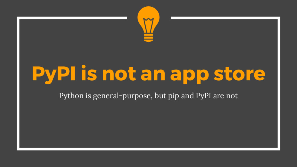 PyPI is not an app store Python is general-purp...