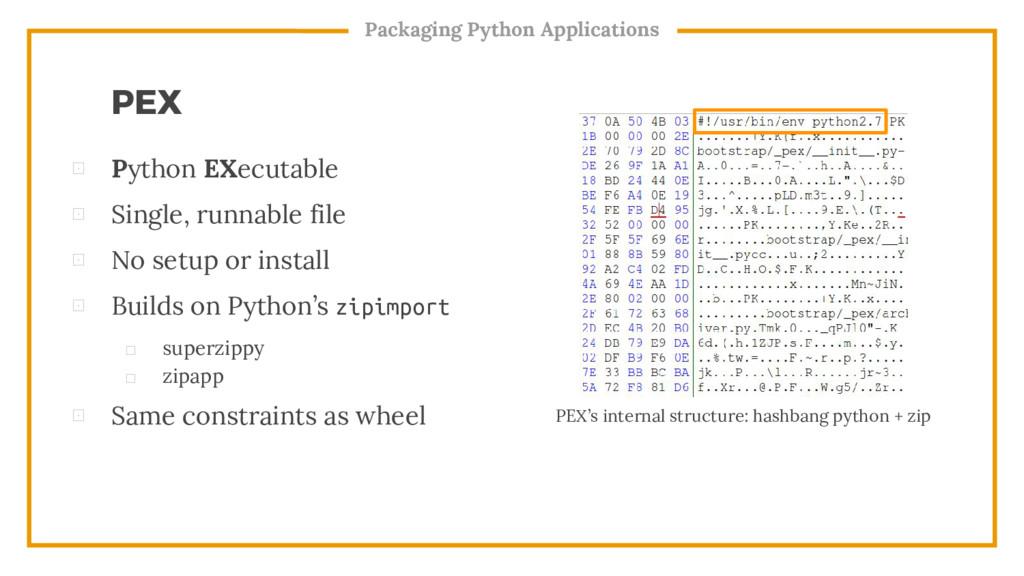 ⊡ Python EXecutable ⊡ Single, runnable file ⊡ N...
