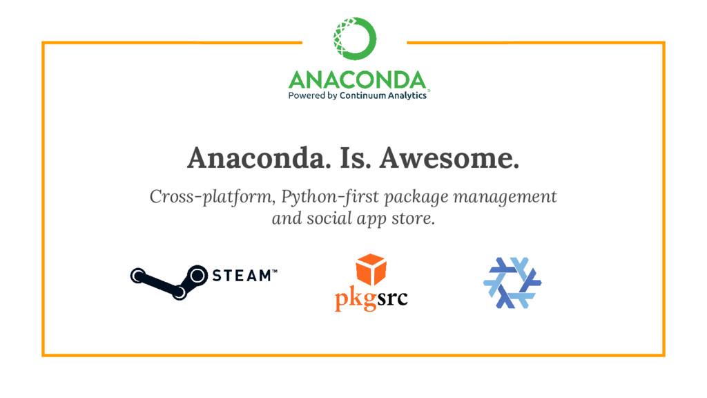 Anaconda. Is. Awesome. Cross-platform, Python-f...