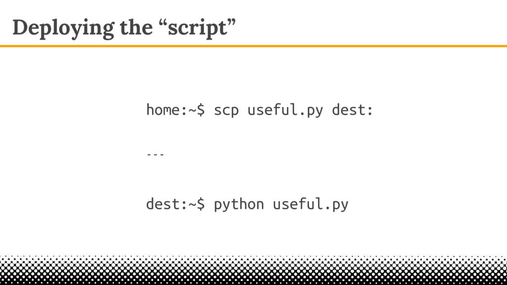 "Deploying the ""script"" home:~$ scp useful.py de..."