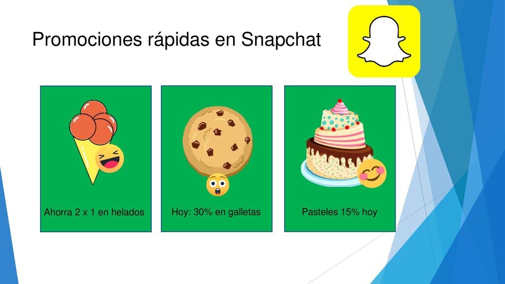 Promociones rápidas en Snapchat Ahorra 2 x 1 en...