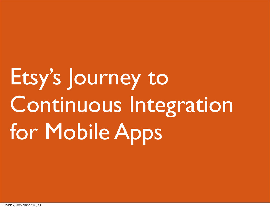 Etsy's Journey to Continuous Integration for Mo...