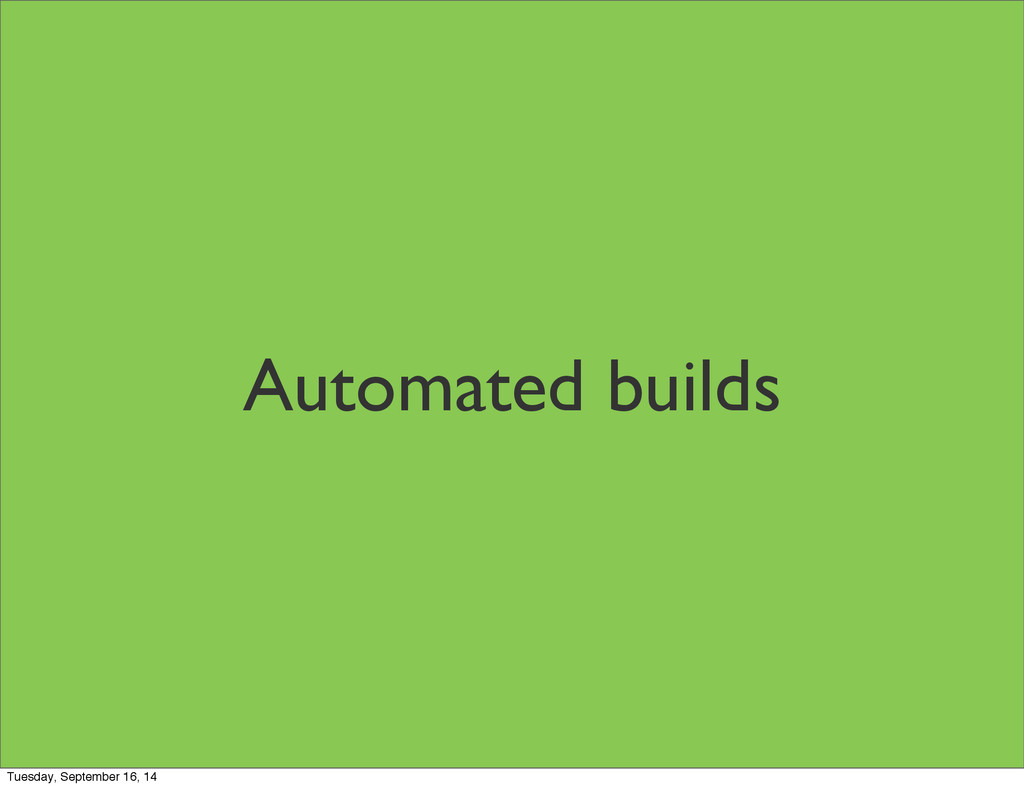 Automated builds Tuesday, September 16, 14