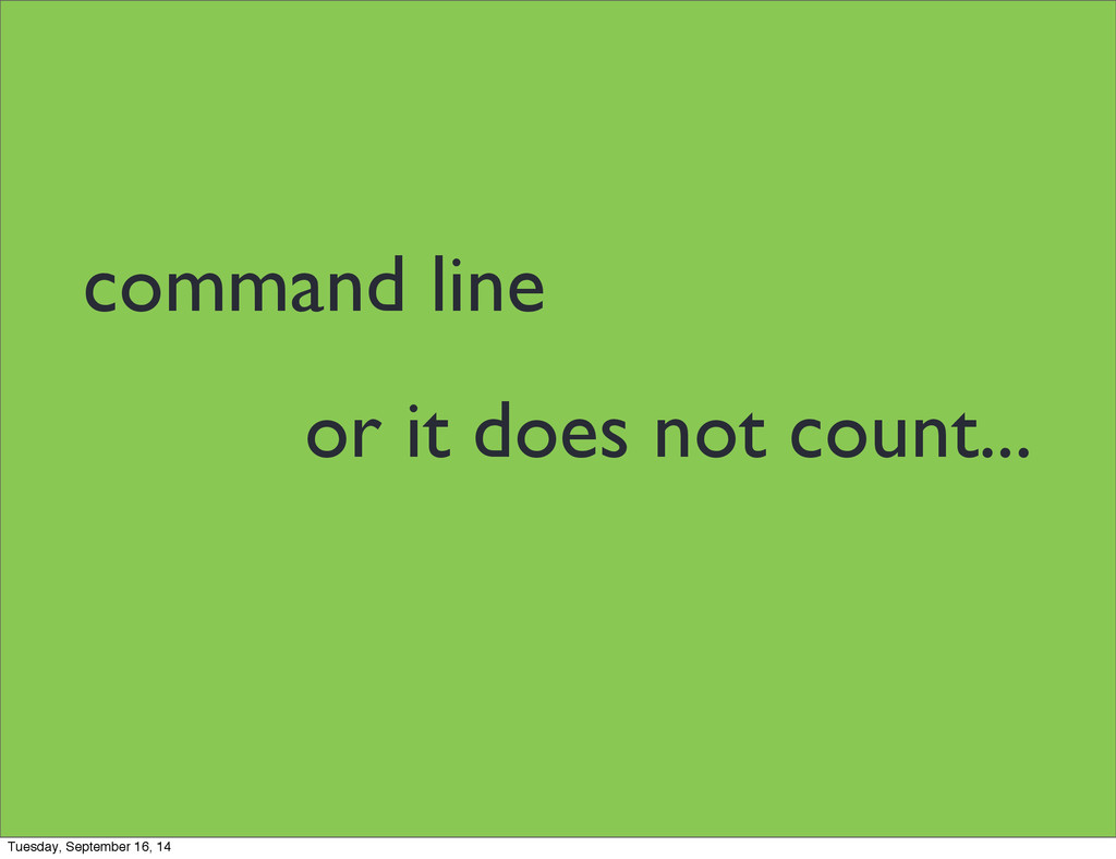 command line or it does not count... Tuesday, S...