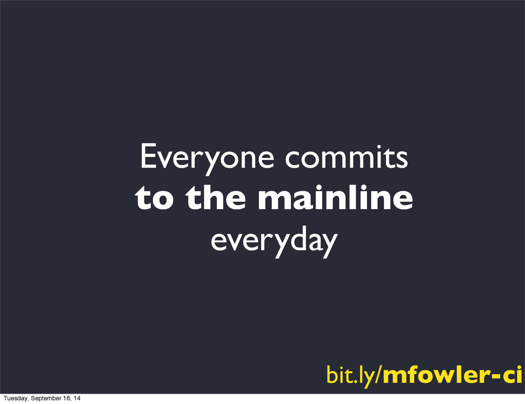 Everyone commits to the mainline everyday bit.l...