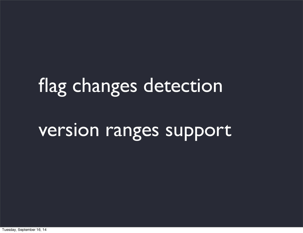 flag changes detection version ranges support Tu...