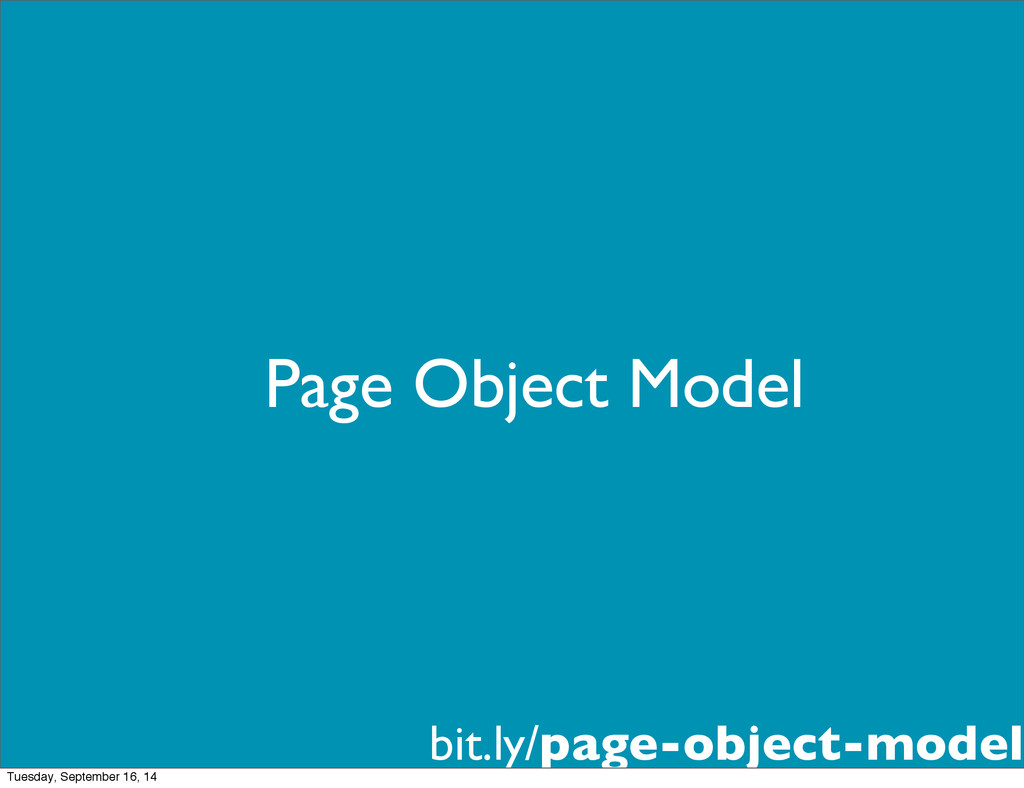 Page Object Model bit.ly/page-object-model Tues...
