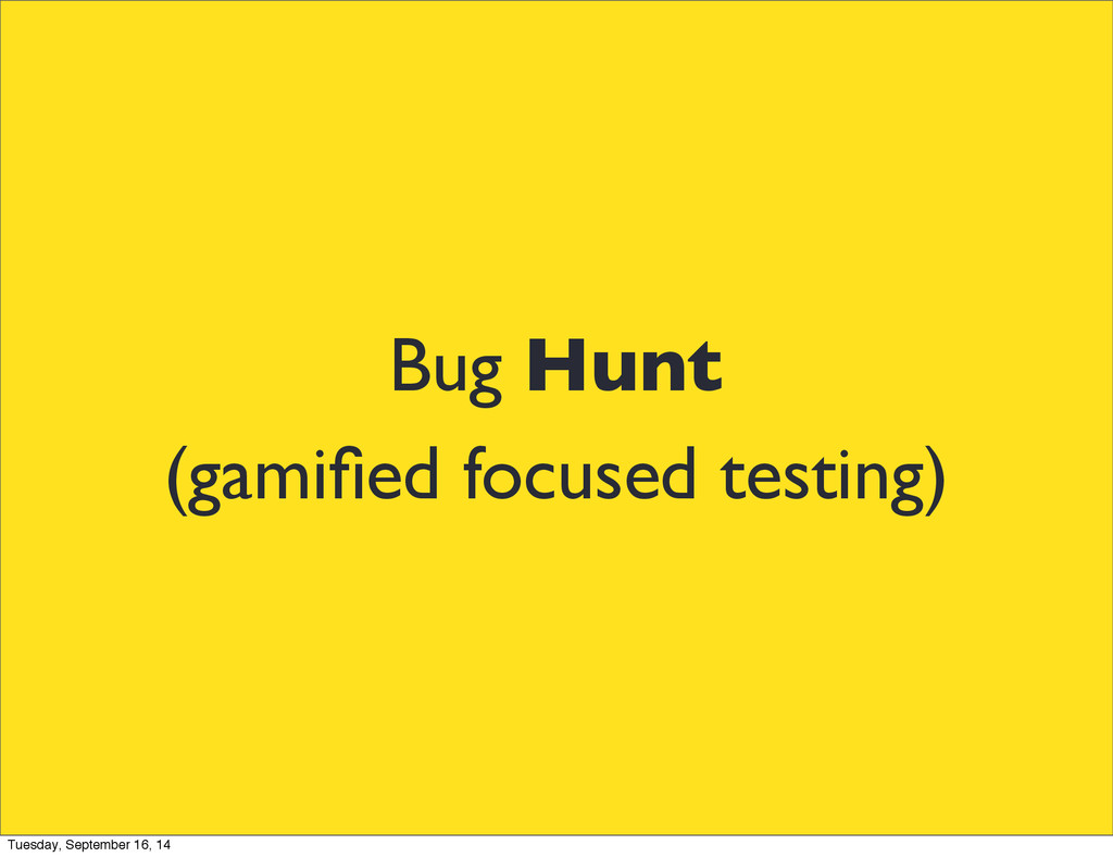 Bug Hunt (gamified focused testing) Tuesday, Sep...