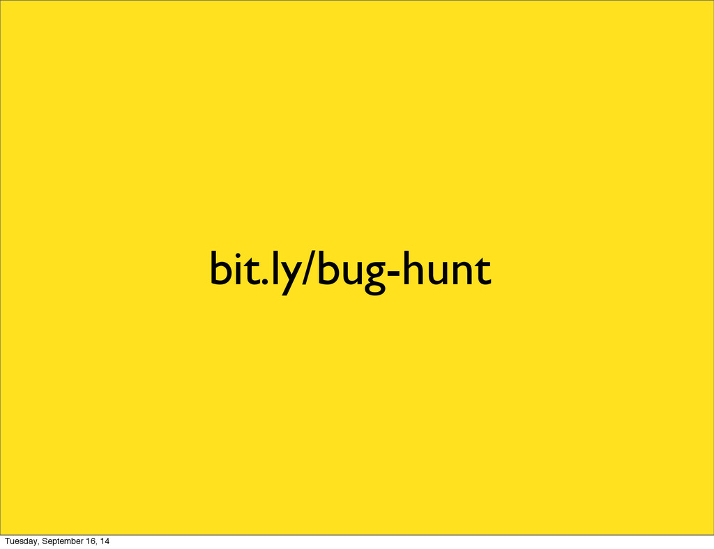 bit.ly/bug-hunt Tuesday, September 16, 14