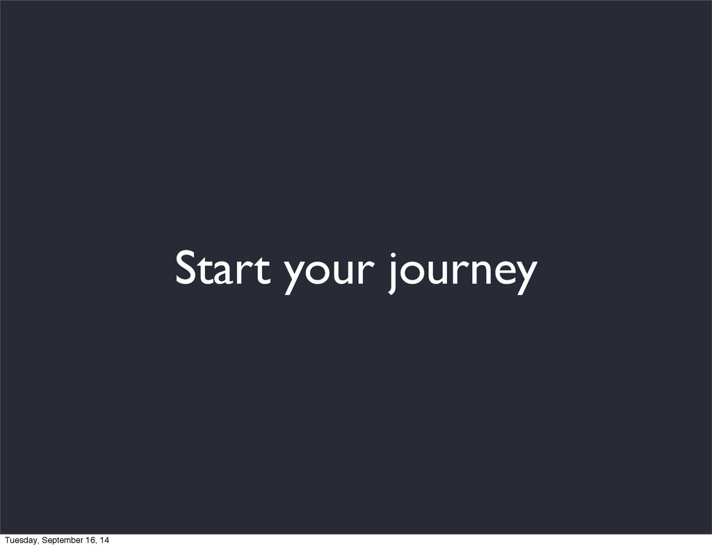 Start your journey Tuesday, September 16, 14