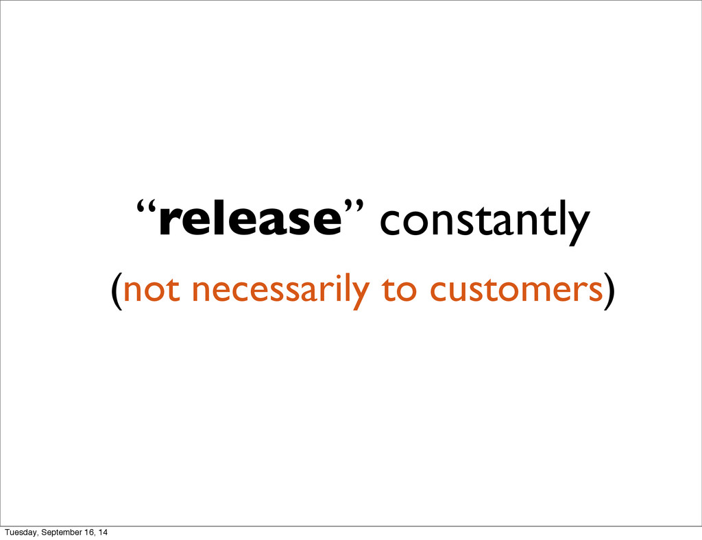 """release"" constantly (not necessarily to custom..."