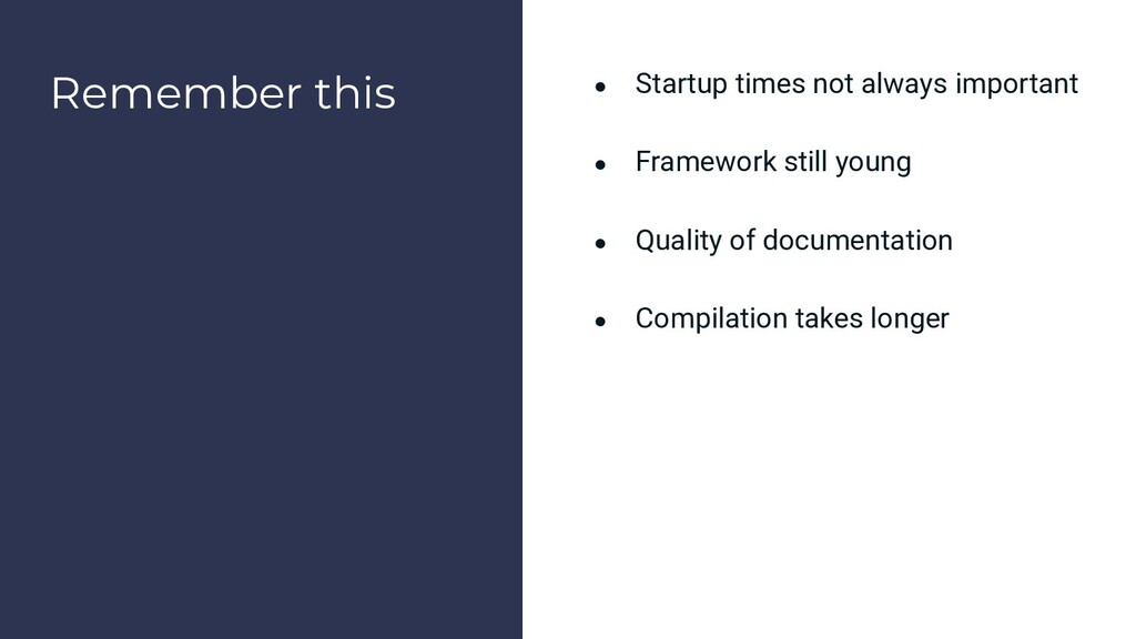 Remember this ● Startup times not always import...