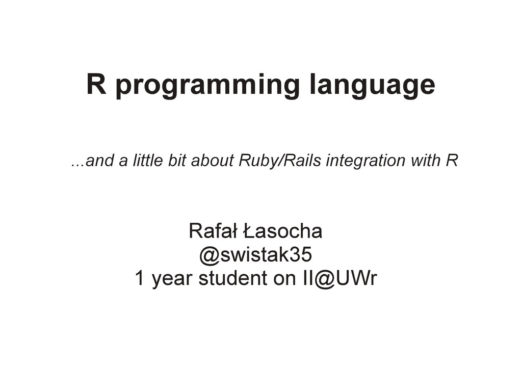 R programming language Rafał Łasocha @swistak35...