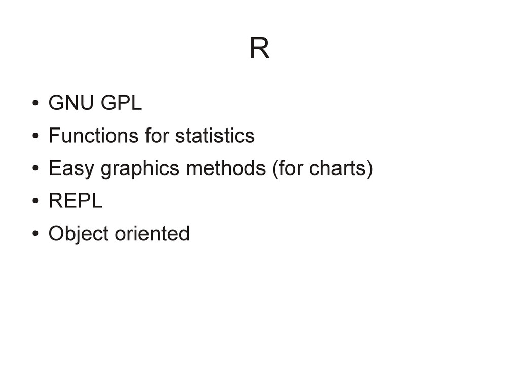R ● GNU GPL ● Functions for statistics ● Easy g...