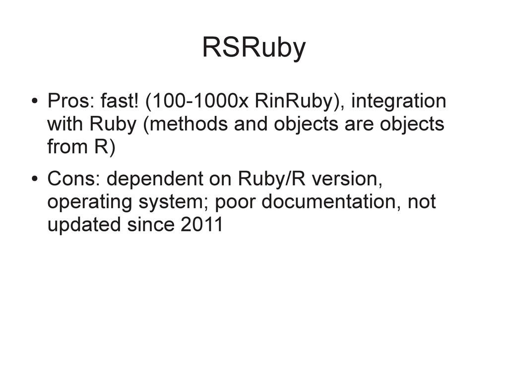 RSRuby ● Pros: fast! (100-1000x RinRuby), integ...